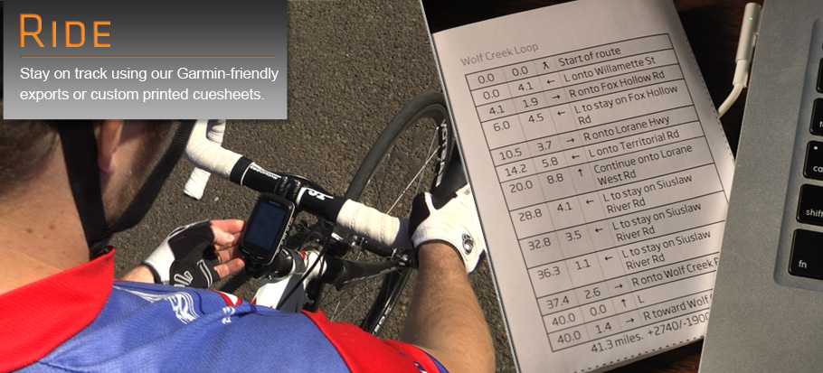 Ride - Stay on track using our Garmin-friendly exports or custom printed cuesheets.